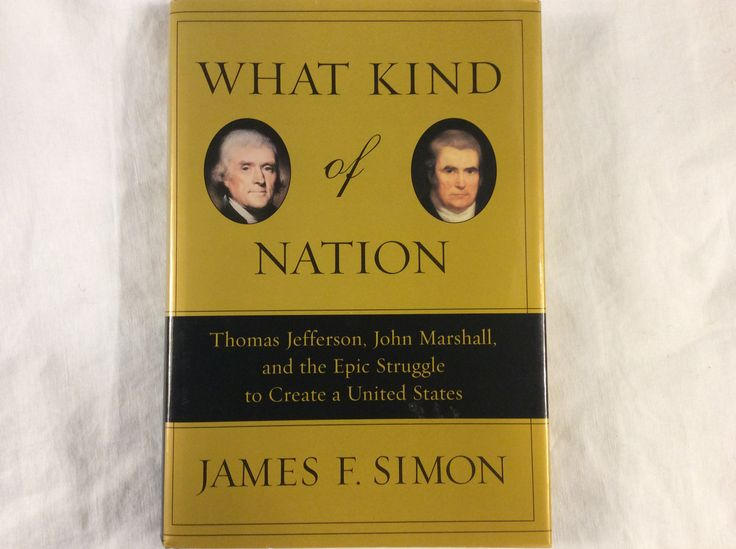 What Kind of Nation;Thomas Jefferson, John Marshall and the Eric Struggle to Create a United States