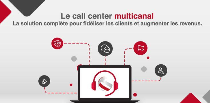Le call center multicanal : la solution complète pour fidéliser les clients et augmenter les revenus.