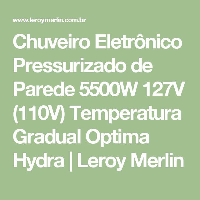 Chuveiro Eletrônico Pressurizado de Parede 5500W 127V (110V) Temperatura Gradual Optima Hydra   Leroy Merlin