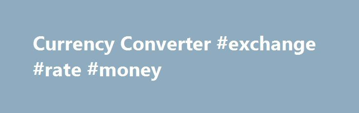 Currency Converter #exchange #rate #money http://currency.remmont.com/currency-converter-exchange-rate-money/  #converter money online # Currency Converter – Western Union Online Australia Do you need to convert currency into a foreign currency to send money overseas? We can help. Use this foreign currency converter to quickly find the estimated foreign exchange rate. It's easy to convert Australian dollars into foreign currencies. With nearly 500,000 agent locations […]