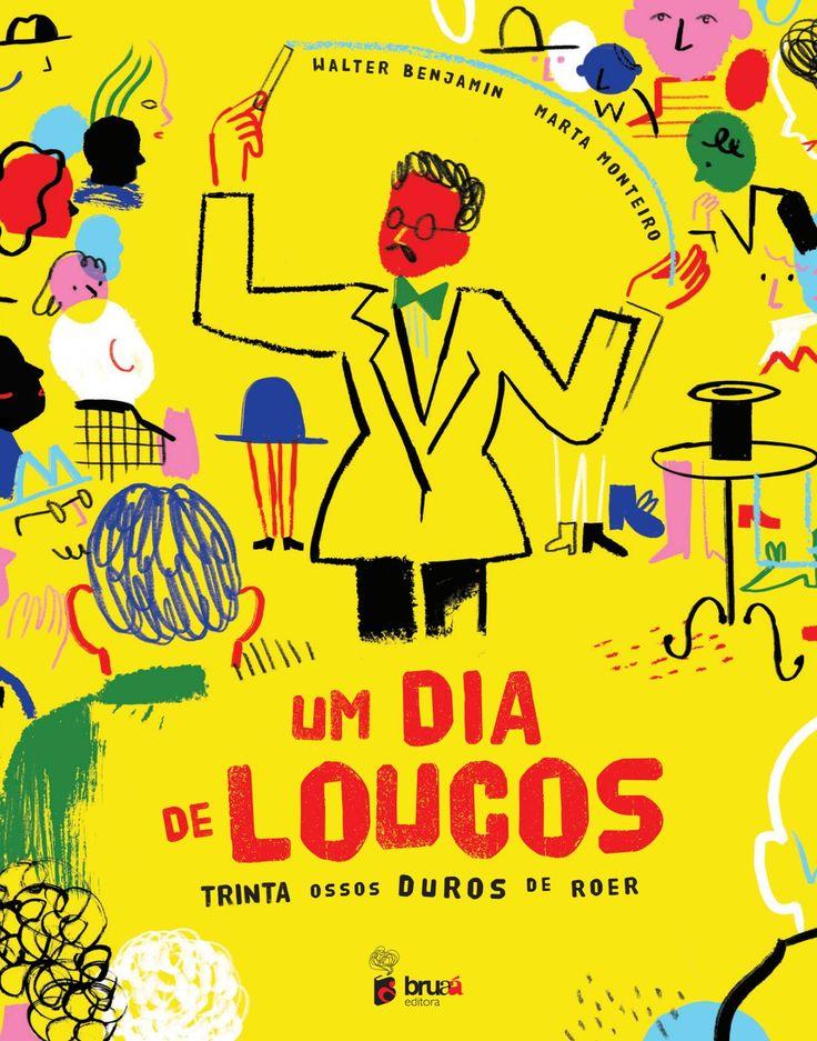 Um dia de loucos... | Walter Benjamin + Marta Monteiro | Bruaá, 2016 | www.bruaa.pt