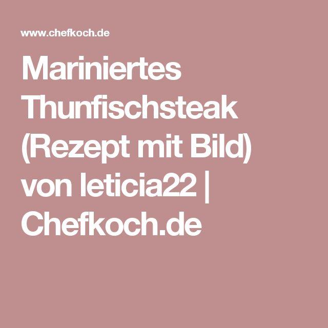 Mariniertes Thunfischsteak (Rezept mit Bild) von leticia22 | Chefkoch.de