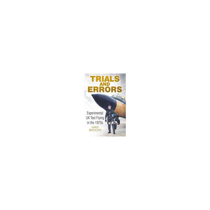 Trials and Errors : Experimental UK Test Flying in the 1970s (Paperback) (Mike Brooke)