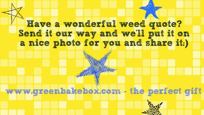 Thought of a funny weed joke? comment below , we will do the rest:) also check out our new website: www.greenbakebox.com! We are offering a Free Starter Kit on ALL Pre Subscriptions! Offer ends 5/18/15 - first box ships 5/18/15:) The Perfect smokers gift. #weed #marijuana #cannabis #hemp #thc #420 #toker #stoner #stoned #legalize #highsociety #kush #pot #420daily