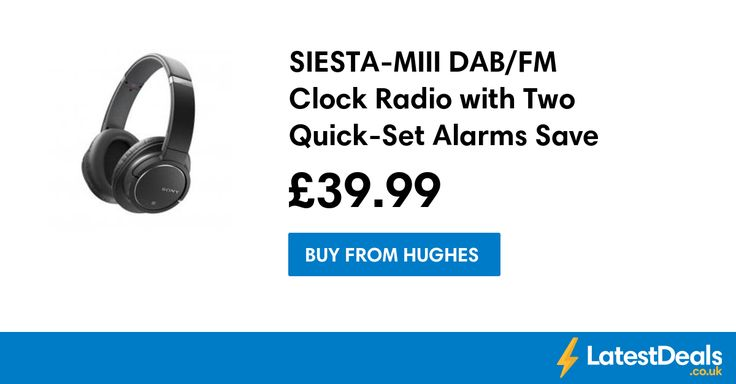 SIESTA-MIII DAB/FM Clock Radio with Two Quick-Set Alarms Save £10 Free Delivery, £39.99 at Hughes