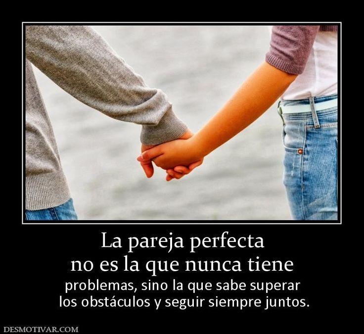 La pareja perfecta no es la que nunca tiene problemas, sino la que sabe superar los obstáculos y seguir siempre juntos.