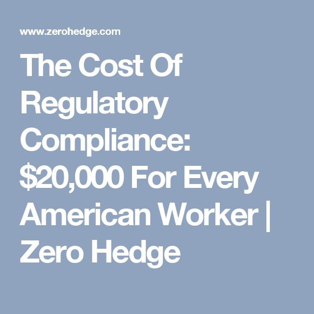The Cost Of Regulatory Compliance: $20,000 For Every American Worker | Zero Hedge