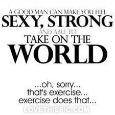 A good man can make you feel sexy fitness workout exercise workout motivation exercise motivation  funny work out quotes exercise quotes