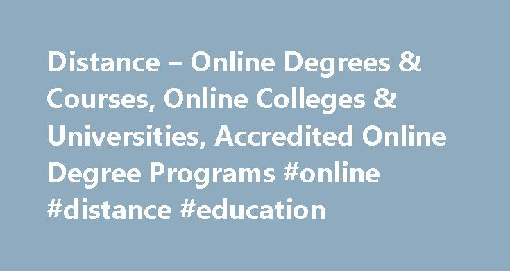 Distance – Online Degrees & Courses, Online Colleges & Universities, Accredited Online Degree Programs #online #distance #education http://education.remmont.com/distance-online-degrees-courses-online-colleges-universities-accredited-online-degree-programs-online-distance-education-2/  #online distance education # Get yourself an education. We'll help. Find Out What People Are Saying. Straight Talk About Distance Education. featured online schools Begin your online academic journey with the…
