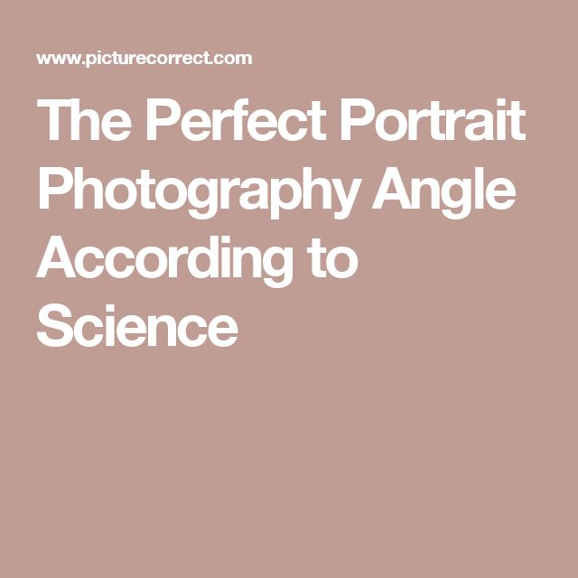 The Perfect Portrait Photography Angle According to Science