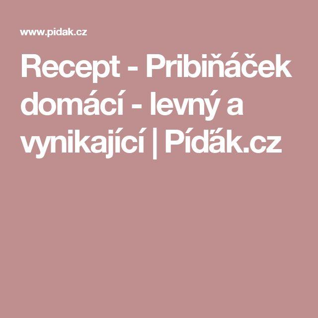 Recept - Pribiňáček domácí - levný a vynikající | Píďák.cz