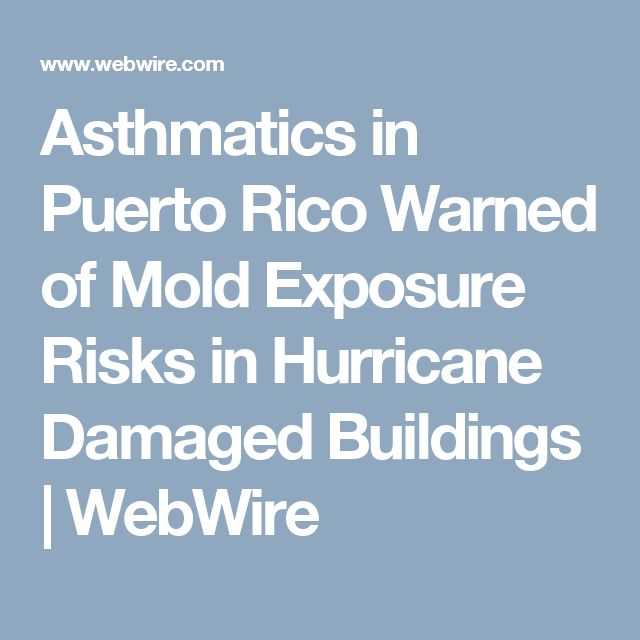 Asthmatics in Puerto Rico Warned of Mold Exposure Risks in Hurricane Damaged Buildings     WebWire