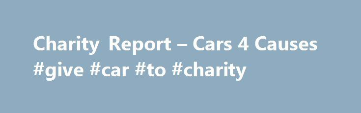 Charity Report – Cars 4 Causes #give #car #to #charity http://oklahoma-city.remmont.com/charity-report-cars-4-causes-give-car-to-charity/  # BBB Comment This charitable organization either has not responded to written BBB requests for information or has declined to be evaluated in relation to BBB Standards for Charity Accountability. Charity participation in BBB review is voluntary. However, without the requested information, it is not possible to determine whether this charity adheres to…