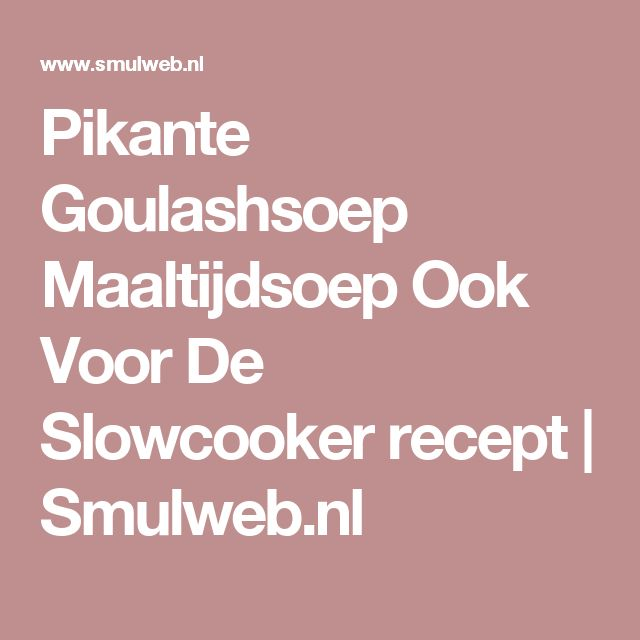 Pikante Goulashsoep Maaltijdsoep Ook Voor De Slowcooker recept | Smulweb.nl