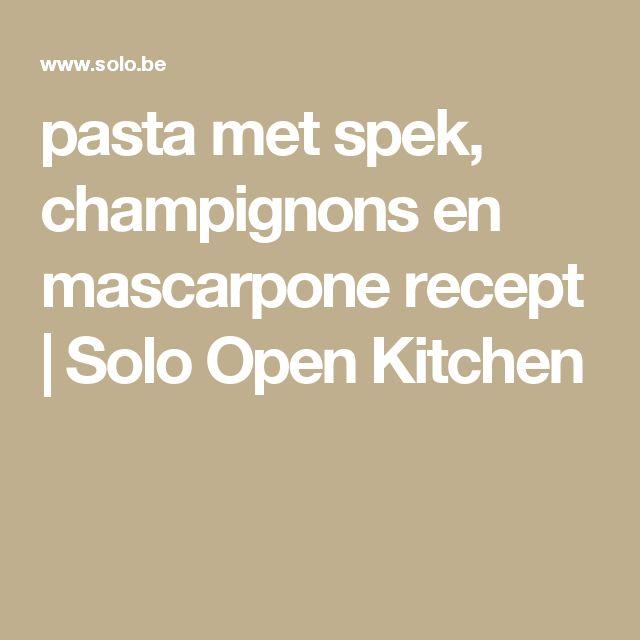 pasta met spek, champignons en mascarpone recept | Solo Open Kitchen