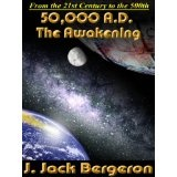 50,000 A.D. The Awakening (Kindle Edition)By J. Jack Bergeron