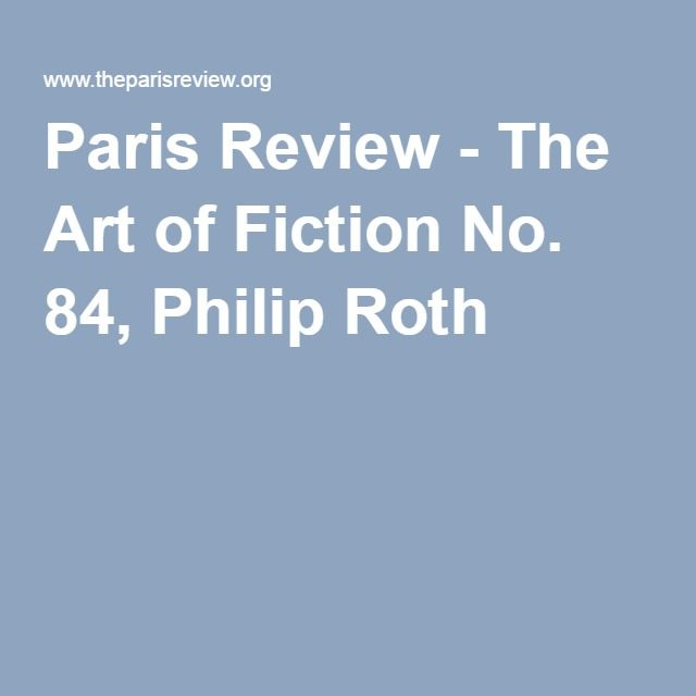 Paris Review - The Art of Fiction No. 84, Philip Roth