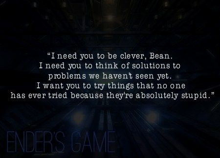 - Ender's Game by Orson Scott Card One of my favorite quotes from the book! Definitely ready for the movie to be out already! :D