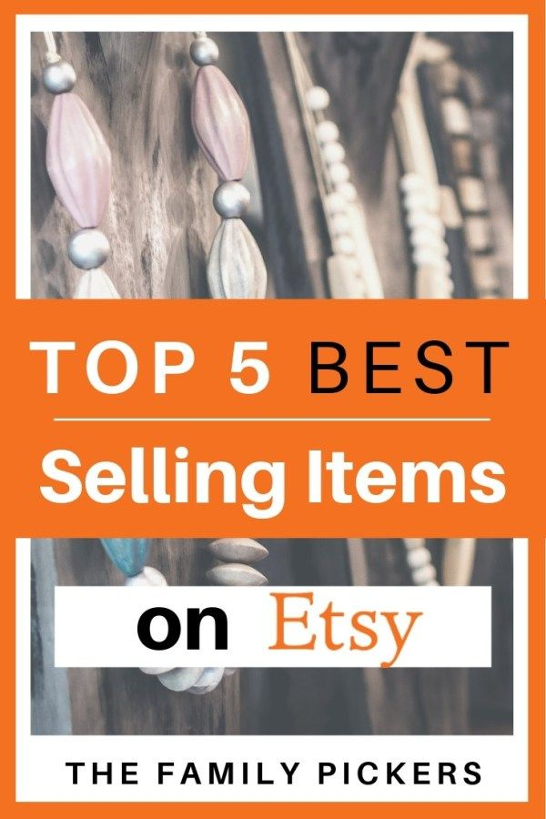 Top 5 Best Things To Sell On Etsy To Make Money Top Selling Etsy