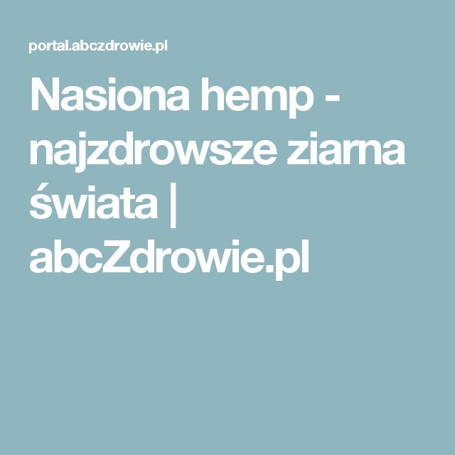 Nasiona hemp - najzdrowsze ziarna świata   abcZdrowie.pl