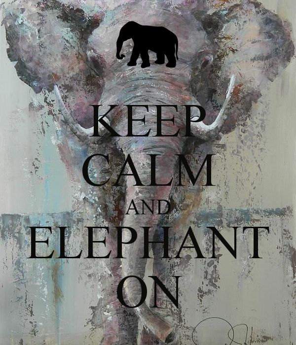 Keep Calm & Elephant On