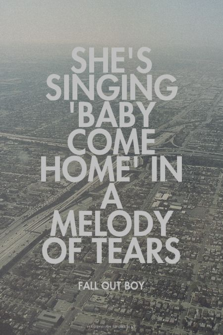 She's singing 'Baby come home' in a melody of tears - Fall Out Boy   Bless made this with Spoken.ly