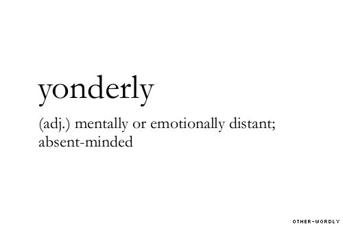 #yonderly, adjective, alright so the actual-word status of some of these is slightly questionable, bastardization, yonder, faraway, distant, emotion, aloof, words, other-wordly, otherwordly, Y,