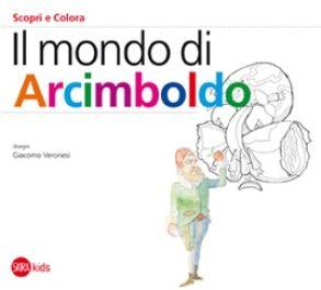 """Cristina Cappa Legora, """"Il mondo di Arcimboldo"""", disegni di Giacomo Veronesi, 2011"""