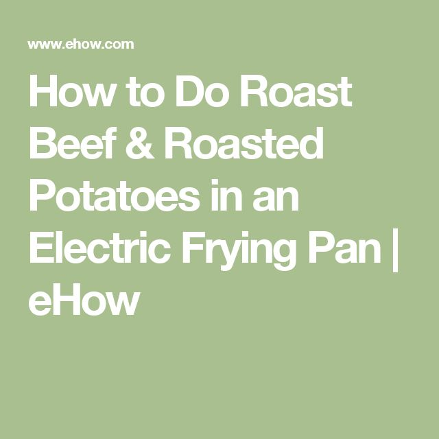 How to Do Roast Beef & Roasted Potatoes in an Electric Frying Pan | eHow