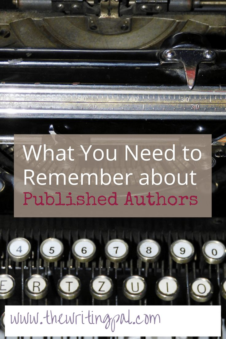 What You Need to Remember About Published Authors www.thewritingpal.com