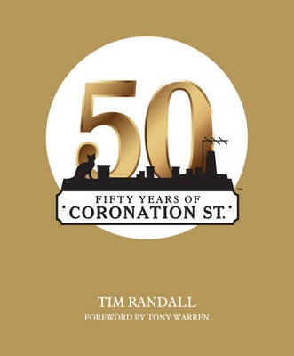 Fifty Years of Coronation Street by Tim Randall