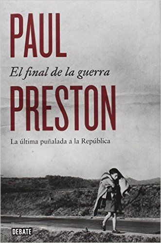 El Final De La Guerra. Paul Preston.
