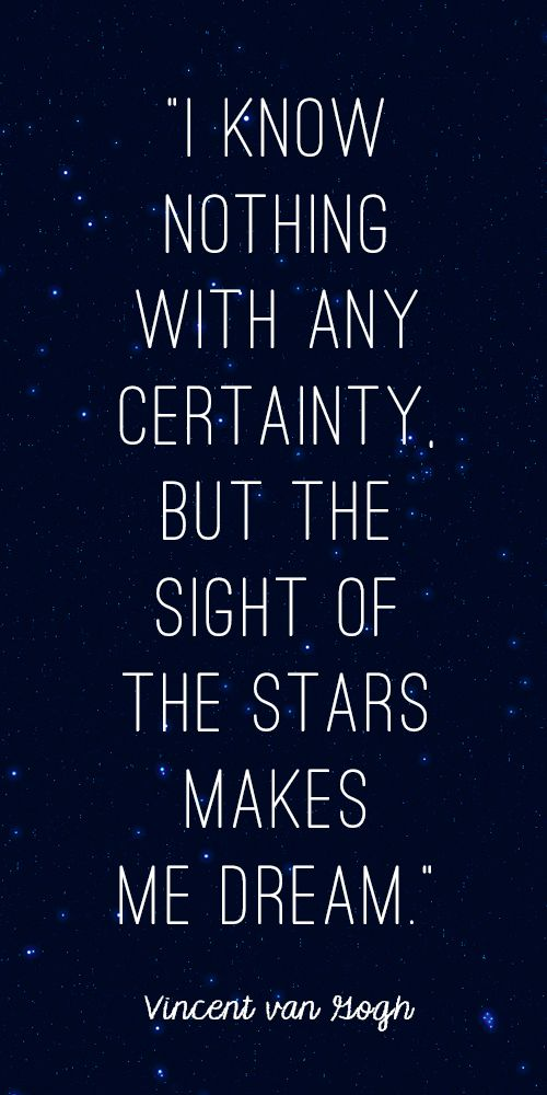 """I know nothing with any certainty, but the sight of the stars makes me dream."" ~ Vincent Van Gogh earmarksocialgoods.com"