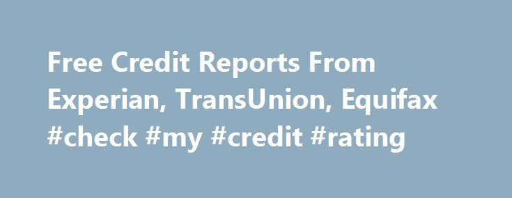 Free Credit Reports From Experian, TransUnion, Equifax #check #my #credit #rating http://credits.remmont.com/free-credit-reports-from-experian-transunion-equifax-check-my-credit-rating/  #what is credit report # How to get your free credit report and score from Equifax, Experian, and TransUnion Articles on Credit Scores and Reports From Major Bureaus Equifax, Experian, TransUnion It is a good idea to obtain a copy…  Read moreThe post Free Credit Reports From Experian, TransUnion, Equifax…