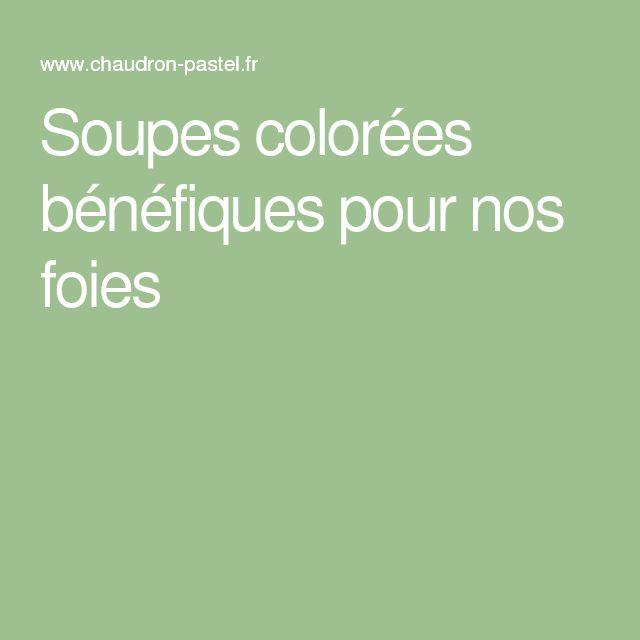 Soupes colorées bénéfiques pour nos foies