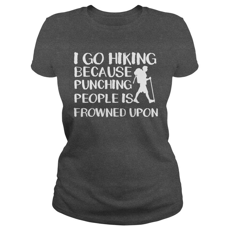 I GO HIKING BECAUSE PUNCHING PEOPLE IS FROWNED UPON t-shirts