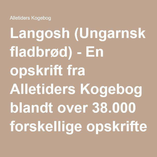 Langosh (Ungarnsk fladbrød) - En opskrift fra Alletiders Kogebog blandt over 38.000 forskellige opskrifter på