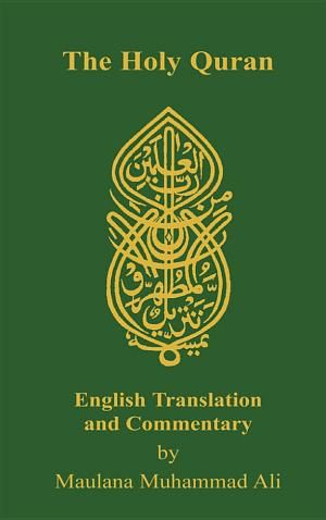 The Holy Quran English translation and commentary by Maulana Muhammed Ali