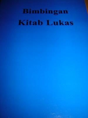 Bimbingan Kitab Lukas / The Gospel of Luke with study notes in Malay Language / Study New Testament / Malaysia