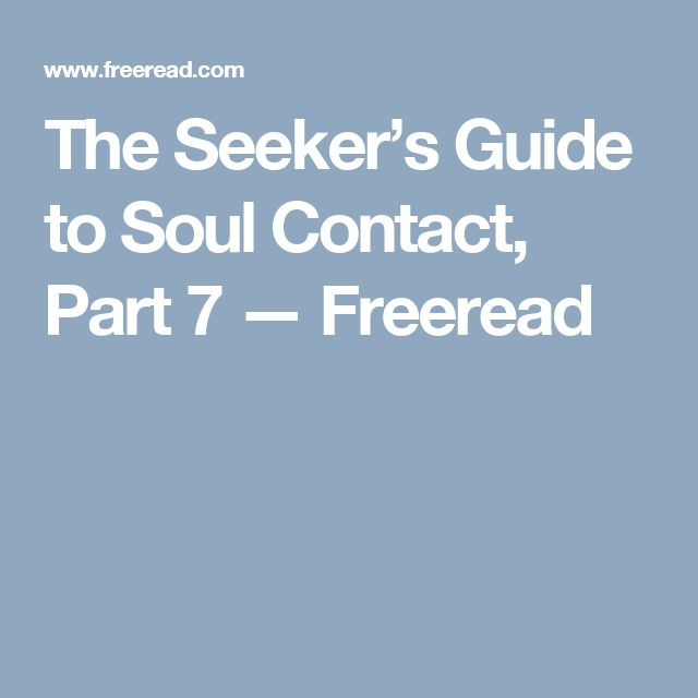 The Seeker's Guide to Soul Contact, Part 7 — Freeread
