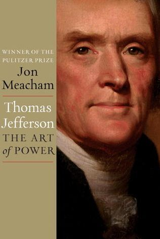 Great Reads for Guys - Thomas Jefferson, The Art of Power by Jon Meacham