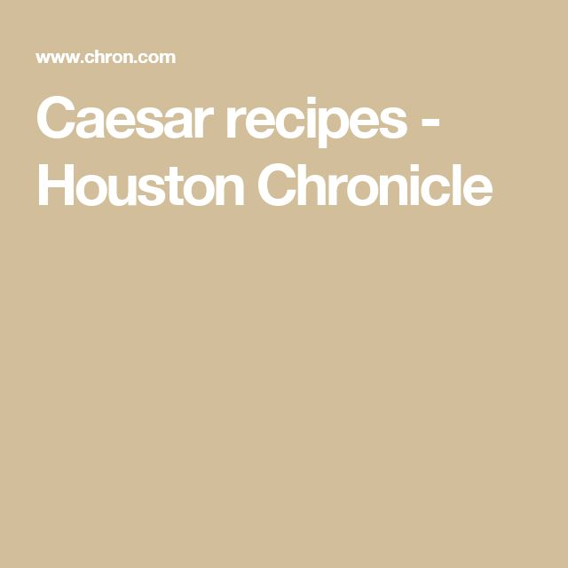 Caesar recipes - Houston Chronicle