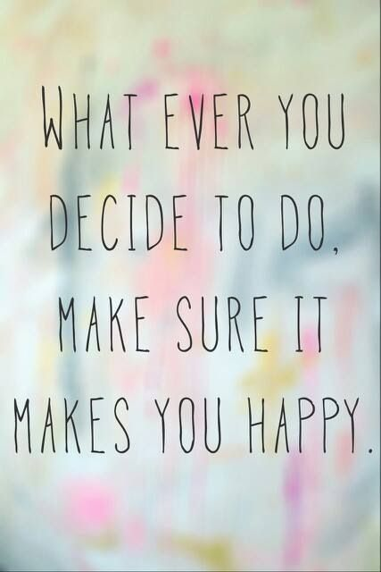 What ever you decide to do, make sure it makes you #happy. #Goodmorningworld