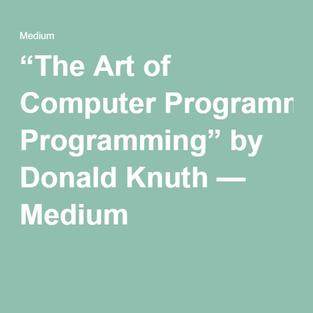 """""""The Art of Computer Programming"""" by Donald Knuth — Medium"""