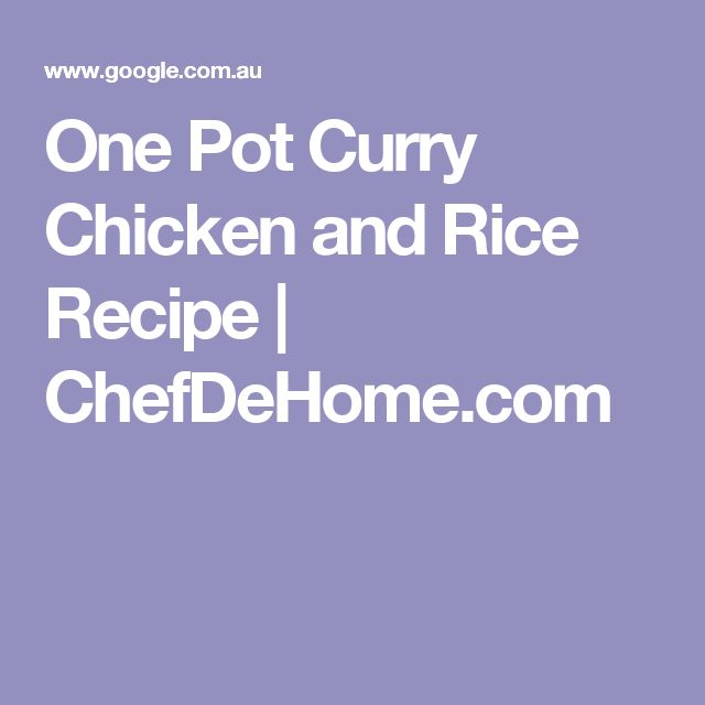 One Pot Curry Chicken and Rice Recipe | ChefDeHome.com