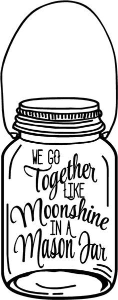 We Go Together Like Moonshine in a Mason Jar Decal