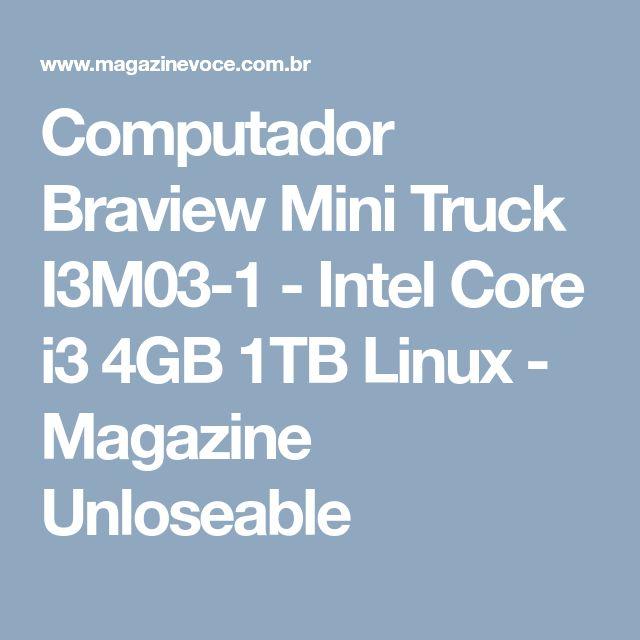 Computador Braview Mini Truck I3M03-1 - Intel Core i3 4GB 1TB Linux - Magazine Unloseable