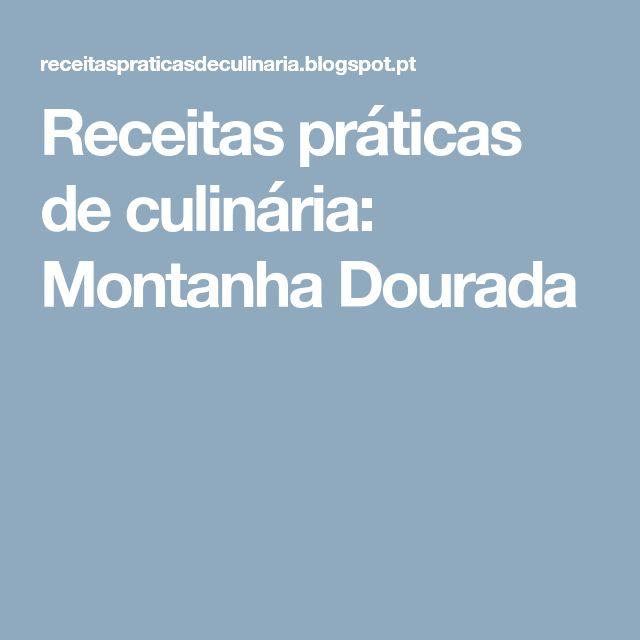 Receitas práticas de culinária: Montanha Dourada