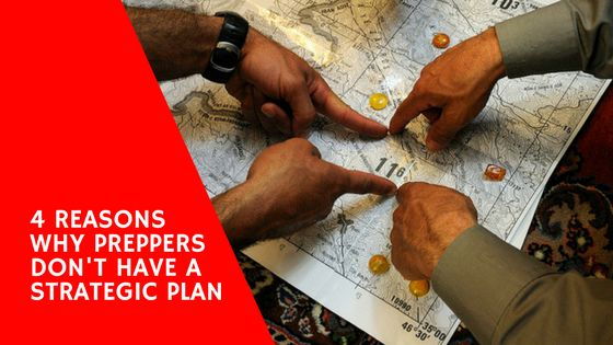 4 Reasons Why Preppers Don't Have a Strategic Plan