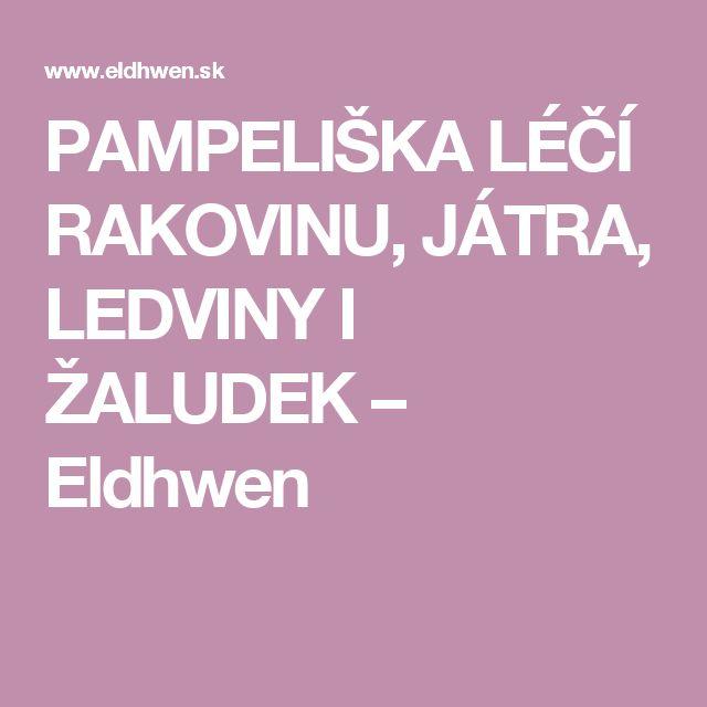 PAMPELIŠKA LÉČÍ RAKOVINU, JÁTRA, LEDVINY I ŽALUDEK – Eldhwen